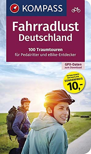 Fahrradlust Deutschland, 100 Traumtouren für Pedalritter und E-Bike-Entdecker: Großes Fahrradbuch mit 100 Tagestouren, GPX-Daten zum Download. (KOMPASS Wander- und Fahrradlust, Band 6000)