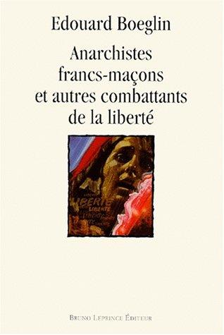 Anarchistes francs-maçons et autres combattants de la liberté par Edouard Boeglin