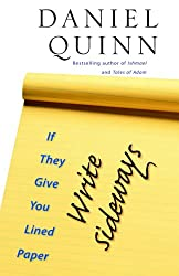 Quinn, Daniel [ If They Give You Lined Paper, Write Sideways.[ IF THEY GIVE YOU LINED PAPER, WRITE SIDEWAYS. ] By Quinn, Daniel ( Author )Jan-02-2007 Paperback ] [ IF THEY GIVE YOU LINED PAPER, WRITE SIDEWAYS.[ IF THEY GIVE YOU LINED PAPER,