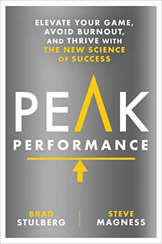 Peak Performance: Elevate Your Game, Avoid Burnout, and Thrive with the New Science of Success por Brad Stulberg