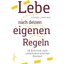 Lebe nach deinen eigenen Regeln: 10 Schritte zum unkonventionellen Denken (German Edition)