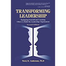 Transforming Leadership: Equipping Yourself and Coaching Others to Build the Leadership Organization, Second Edition