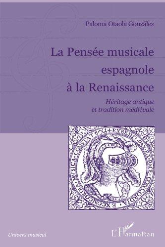 La Pensée musicale espagnole à la Renaissance: Héritage Antique Et Tradition Médiévale