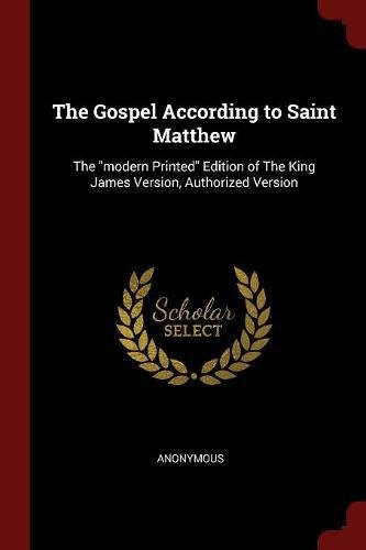 """The Gospel According to Saint Matthew: The """"modern Printed"""" Edition of The King James Version, Authorized Version"""