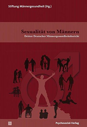 Sexualität von Männern: Dritter Deutscher Männergesundheitsbericht (Forschung psychosozial)