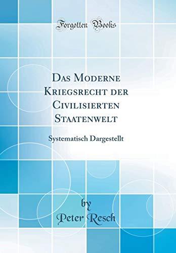 Das Moderne Kriegsrecht Der Civilisierten Staatenwelt: Systematisch Dargestellt (Classic Reprint)