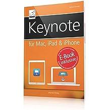 Keynote für Mac, iPad & iPhone - inkl. gratis E-Book (Ersparnis: 3,99 Euro) für iPad, iPhone und iBooks; so gelingt Ihre Präsentation im Handumdrehen