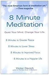 [ [ [ 8 Minute Meditation: Quiet Your Mind. Change Your Life.[ 8 MINUTE MEDITATION: QUIET YOUR MIND. CHANGE YOUR LIFE. ] By Davich, Victor N. ( Author )Jul-06-2004 Paperback