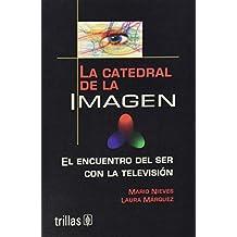 La Catedral de la imagen/ The Cathedral of Image: El Encuentro Del Ser Con La Television