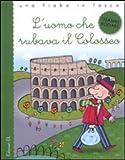 L'uomo Che Rubava Il Colosseo. Ediz. Illustrata