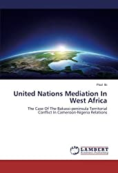 United Nations Mediation In West Africa: The Case Of The Bakassi-peninsula Territorial Conflict In Cameroon-Nigeria Relations