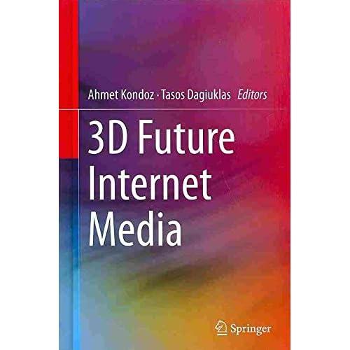 [3D Future Internet Media] (By: Ahmet Kondoz) [published: November, 2013]