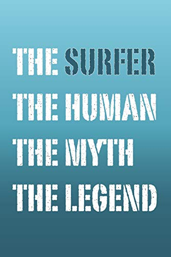 The Surfer Myth and Legend Lined Notebook: Funny gift popular quote journal to write in and organise notes by subject and date.  Ideal to log surf ... surfing accessories and surfboard essentials!