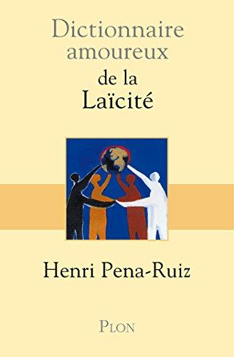 Dictionnaire amoureux de la laïcité / Henri Pena-Ruiz ; dessins d'Alain Bouldouyre.- [Paris] : Plon , impr. 2015, cop. 2014