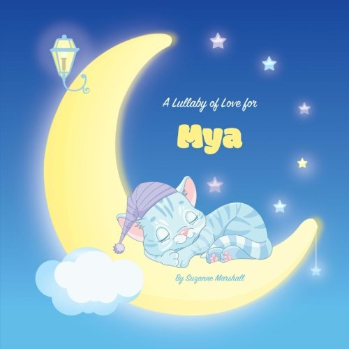 A Lullaby of Love for Mya: Personalized Book, Bedtime Story & Sleep Book (Bedtime Stories, Sleep Stories, Gratitude Stories, Personalized Books, Personalized Baby Gifts)
