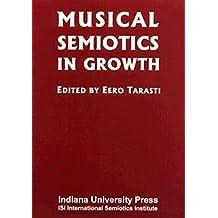 Musical Semiotics in Growth (Acta Semiotica Fennica, 4)