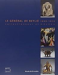 LE GÉNÉRAL DE BEYLIÉ 1849-1910. Collectionneur et mécène