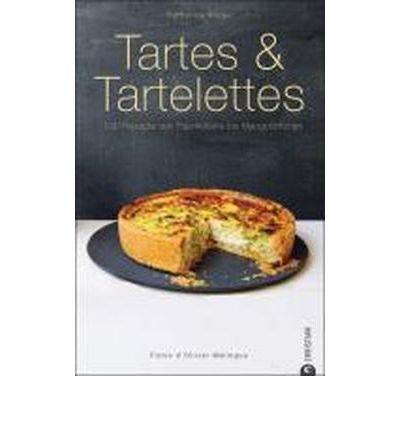 Tartes & Tartelettes: 100 Rezepte von Paprikatarte bis Mangot?rtchen (Hardback)(German) - Common