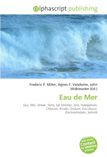 Eau de Mer: Eau, Mer, Océan, Terre, Sel (chimie), Ions, Halogénure, Chlorure, Alcalin, Sodium, Eau douce, Électrostriction, Salinité