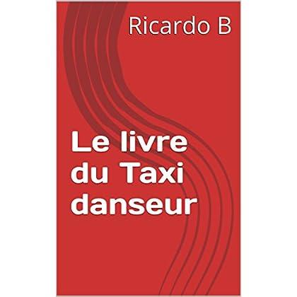 Le livre du Taxi danseur: Le livre des chevets des Taxi danseurs