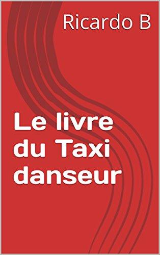 Le livre du Taxi danseur: Le livre des chevets des Taxi danseurs par Ricardo B
