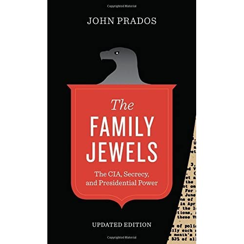 The Family Jewels: The CIA, Secrecy, and Presidential Power (Discovering America) by John Prados (2014-09-01)