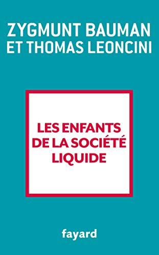Les enfants de la société liquide par Zygmunt Bauman