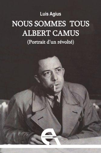 Nous sommes tous Albert Camus: Portrait d'un révolté