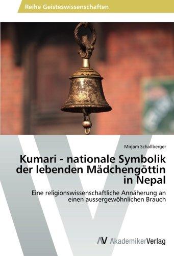 Kumari - nationale Symbolik der lebenden Mädchengöttin in Nepal: Eine religionswissenschaftliche Annäherung an einen aussergewöhnlichen Brauch