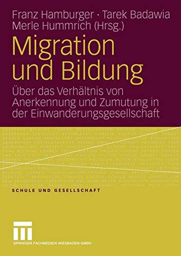 Migration und Bildung: Über das Verhältnis von Anerkennung und Zumutung in der Einwanderungsgesellschaft (Schule und Gesellschaft) (German Edition)
