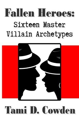 Fallen Heroes: Sixteen Master Villain Archetypes por Tami D. Cowden