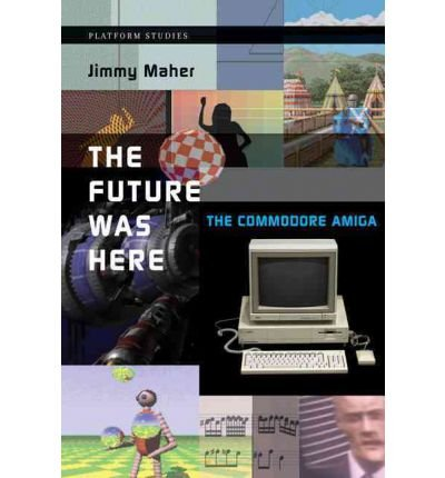 By Jimmy Maher ( Author ) [ Future Was Here: The Commodore Amiga Platform Studies By Apr-2012 Hardcover