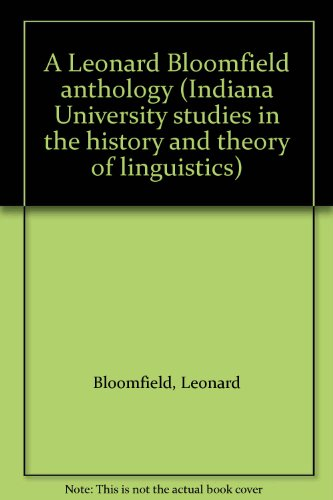 A Leonard Bloomfield anthology (Indiana University studies in the history and theory of linguistics)