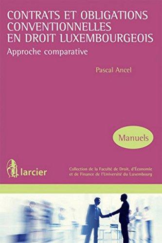 Contrats et obligations conventionnelles en droit luxembourgeois: Approche comparative par Pascal Ancel