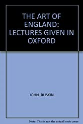 THE ART OF ENGLAND: LECTURES GIVEN IN OXFORD