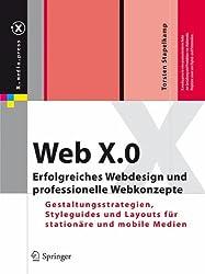 Web X.0: Erfolgreiches Webdesign und professionelle Webkonzepte. Gestaltungsstrategien, Styleguides und Layouts für stationäre und mobile Medien (X.media.press)