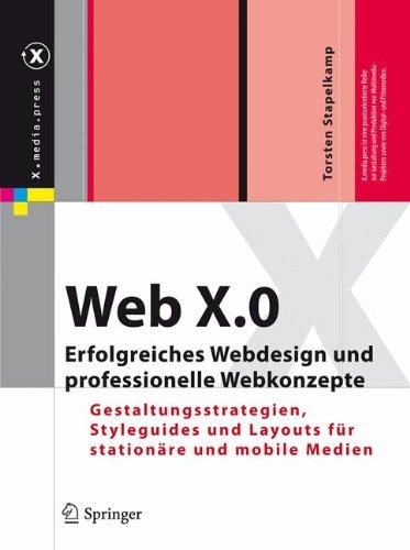 Web X.0: Erfolgreiches Webdesign und professionelle Webkonzepte. Gestaltungsstrategien, Styleguides und Layouts für stationäre und mobile Medien (X.media.press) Buch-Cover