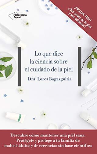 Lo que dice la ciencia sobre el cuidado de la piel por Dra. Lorea Bagazgoitia