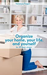 Organize Your Home, Your Life, And Yourself: In Ten Easy Steps (English Edition)