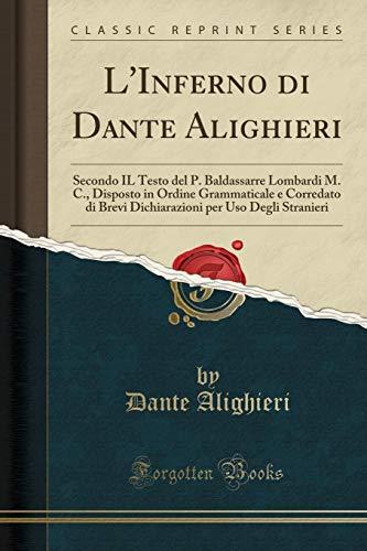LInferno di Dante Alighieri: Secondo IL Testo del P. Baldassarre Lombardi M. C., Disposto in Ordine Grammaticale e Corredato di Brevi Dichiarazioni per Uso Degli Stranieri (Classic Reprint)