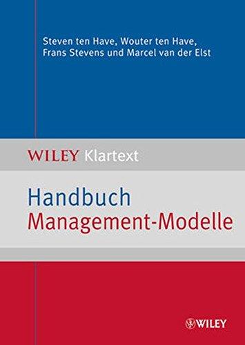 Handbuch Management-Modelle: Die Klassiker: Balanced Scorecard, CRM, die Boston-Strategiematrix, Porters Wettbewerbsstrategie und viele mehr