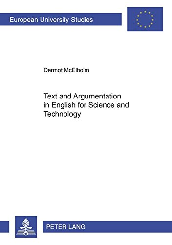 Text and Argumentation in English for Science and Technology (Europaische Hochschulschriften/European University Studies/Publications Universitaires ... 21: Linguistics/Serie 21: Linguistique)
