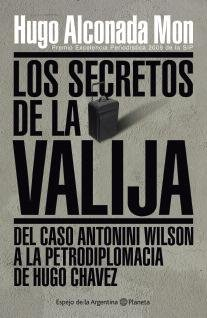 Los secretos de la valija : del caso Antonini Wilson a la petrodiplomacia de Hugo Chávez.-- ( Espejo de la Argentina )