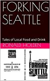 FORKING SEATTLE: Tales of Local Food and Drink (English Edition)