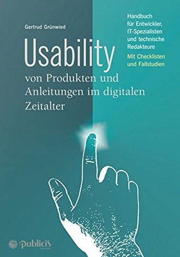 Usability von Produkten und Anleitungen im digitalen Zeitalter: Handbuch für Entwickler, IT-Spezialisten und technische Redakteure Mit Checklisten und Fallstudien