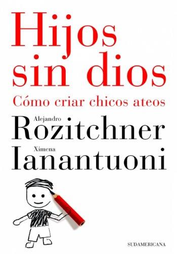 Hijos sin dios: Cómo criar hijos ateos por Alejandro Rozitchner
