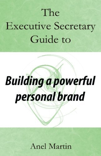 The Executive Secretary Guide to Building a Powerful Personal Brand (The Executive Secretary Guides) (Volume 2) by Anel Martin (2016-11-03)