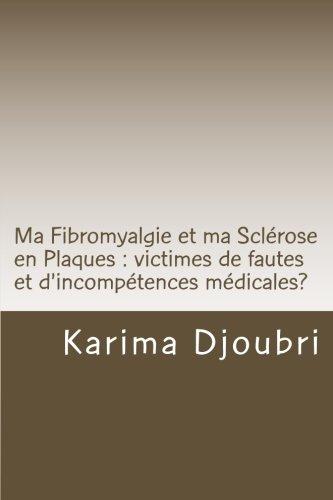Ma Fibromyalgie et ma Sclérose en Plaques : victimes de fautes et d'incompétences médicales?