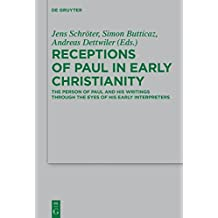 Receptions of Paul in Early Christianity: The Person of Paul and His Writings Through the Eyes of His Early Interpreters (Beihefte Zur Zeitschrift Fur die Neutestamentliche Wissensch)