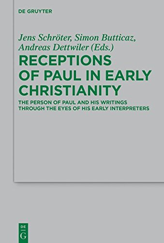 Receptions of Paul in Early Christianity: The Person of Paul and His Writings Through the Eyes of His Early Interpreters (Beihefte zur Zeitschrift für die neutestamentliche Wissenschaft, Band 234)